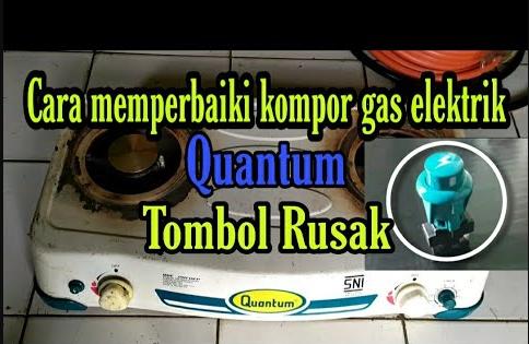 Cara memperbaiki kompor gas elektrik QUANTUM